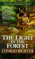 The Light in the Forest: The Classic Adventure Story of a Frontier Boy Raised by Indians