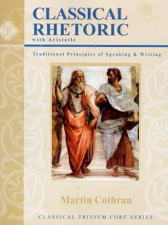 Classical Rhetoric with Aristotle: Traditional Principles of Speaking & Writing