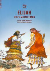 Elijah: God's Miracle Man - Bible Wise