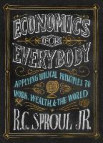 Economics for Everybody: Applying Biblical Principles to Work, Wealth, & the World
