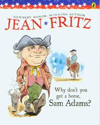 Why Don't You Get a Horse Sam Adams? - Jean Fritz Series
