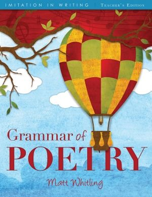 The Grammar of Poetry: Teacher's Edition - Imitation in Writing